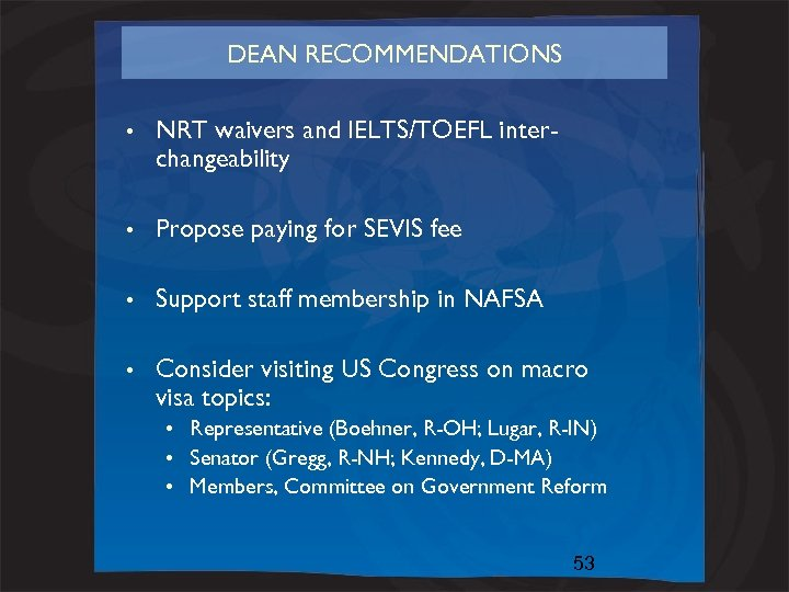 DEAN RECOMMENDATIONS • NRT waivers and IELTS/TOEFL interchangeability • Propose paying for SEVIS fee