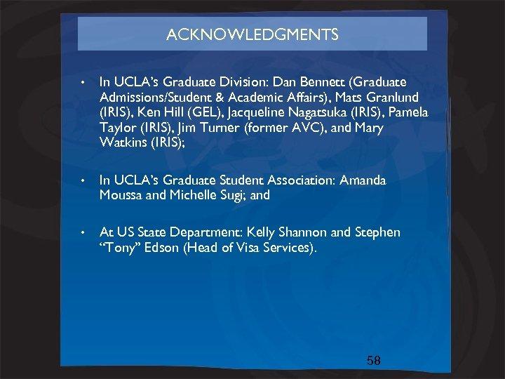 ACKNOWLEDGMENTS • In UCLA's Graduate Division: Dan Bennett (Graduate Admissions/Student & Academic Affairs), Mats