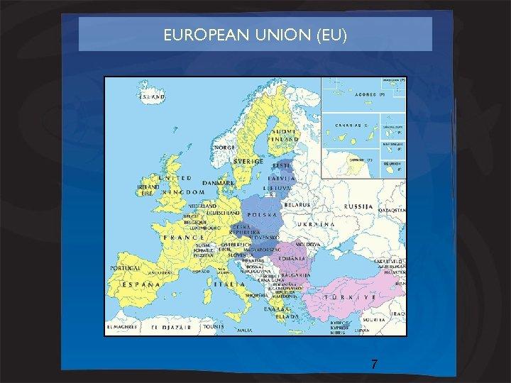 EUROPEAN UNION (EU) 7