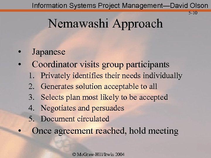 Information Systems Project Management—David Olson 5 -10 Nemawashi Approach • • Japanese Coordinator visits