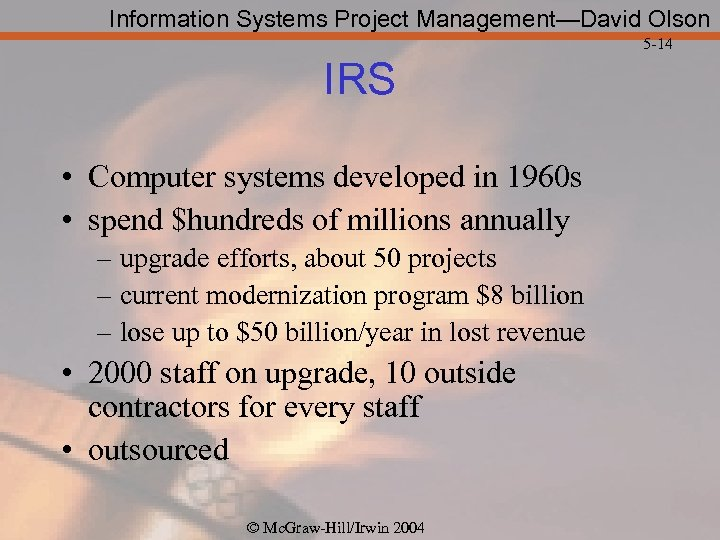 Information Systems Project Management—David Olson 5 -14 IRS • Computer systems developed in 1960