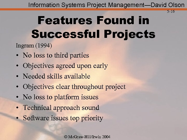 Information Systems Project Management—David Olson Features Found in Successful Projects Ingram (1994) • •