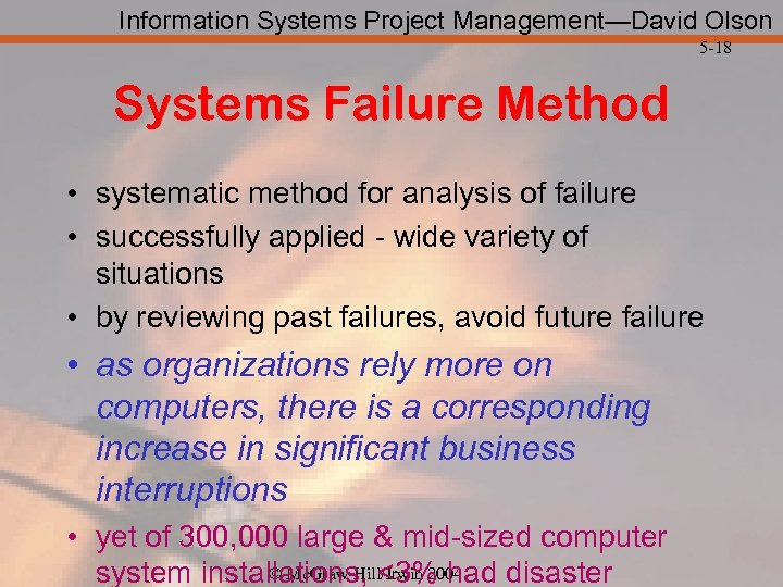 Information Systems Project Management—David Olson 5 -18 Systems Failure Method • systematic method for