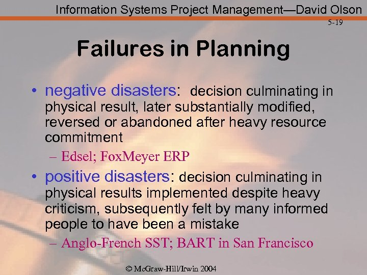 Information Systems Project Management—David Olson 5 -19 Failures in Planning • negative disasters: decision