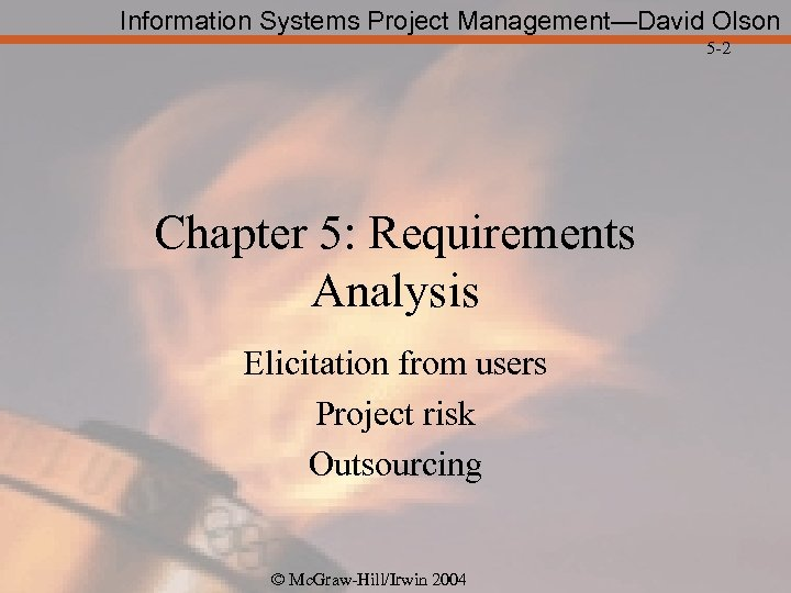 Information Systems Project Management—David Olson 5 -2 Chapter 5: Requirements Analysis Elicitation from users