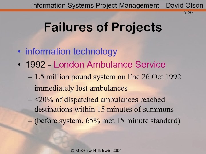 Information Systems Project Management—David Olson 5 -20 Failures of Projects • information technology •