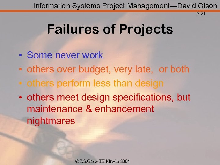 Information Systems Project Management—David Olson 5 -21 Failures of Projects • • Some never