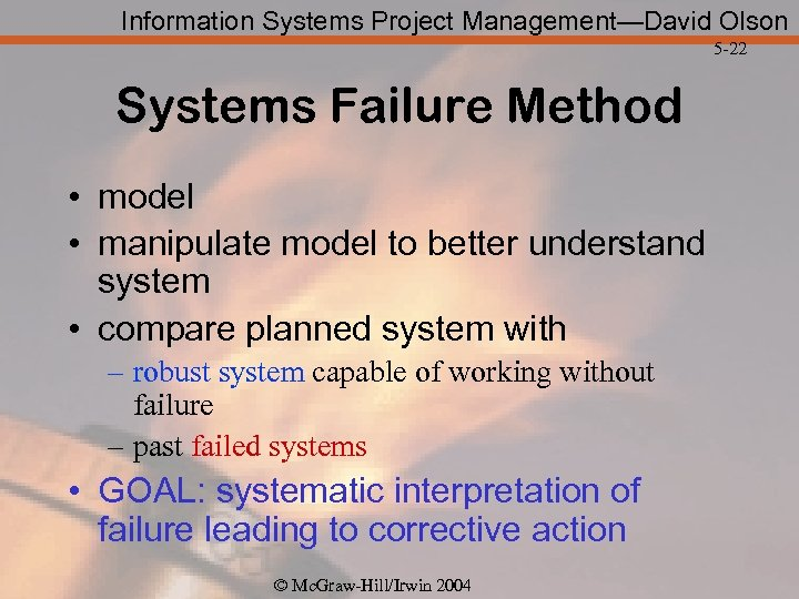 Information Systems Project Management—David Olson 5 -22 Systems Failure Method • model • manipulate