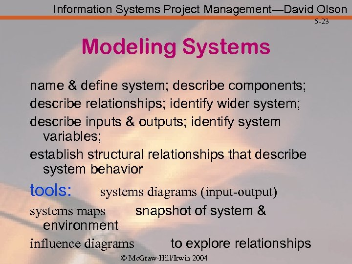 Information Systems Project Management—David Olson 5 -23 Modeling Systems name & define system; describe