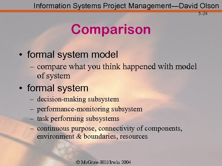 Information Systems Project Management—David Olson 5 -24 Comparison • formal system model – compare