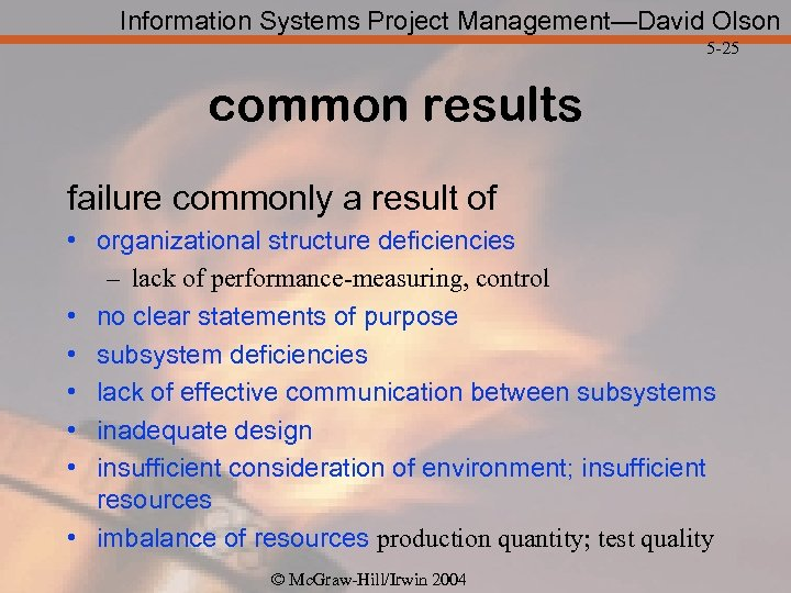 Information Systems Project Management—David Olson 5 -25 common results failure commonly a result of