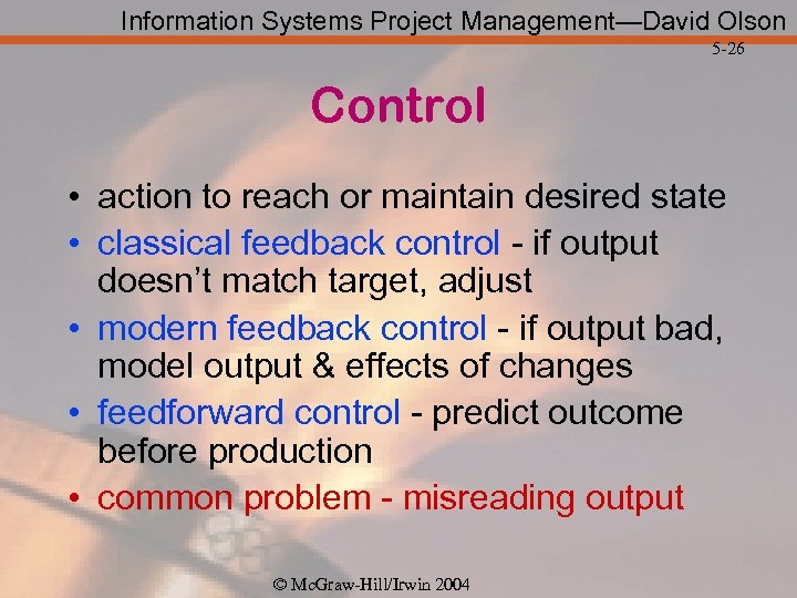 Information Systems Project Management—David Olson 5 -26 Control • action to reach or maintain
