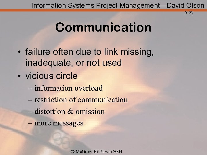 Information Systems Project Management—David Olson 5 -27 Communication • failure often due to link