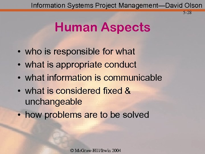 Information Systems Project Management—David Olson 5 -28 Human Aspects • • who is responsible