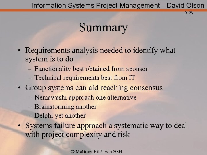 Information Systems Project Management—David Olson 5 -29 Summary • Requirements analysis needed to identify