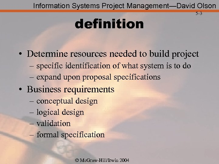 Information Systems Project Management—David Olson definition 5 -3 • Determine resources needed to build