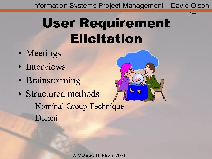 Information Systems Project Management—David Olson User Requirement Elicitation • • Meetings Interviews Brainstorming Structured