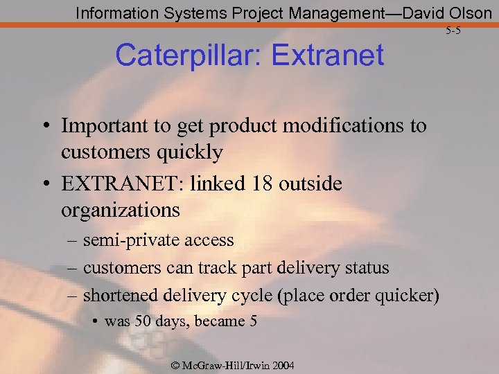 Information Systems Project Management—David Olson 5 -5 Caterpillar: Extranet • Important to get product