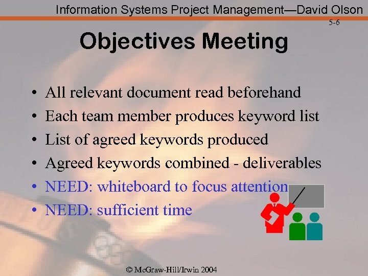 Information Systems Project Management—David Olson 5 -6 Objectives Meeting • • • All relevant