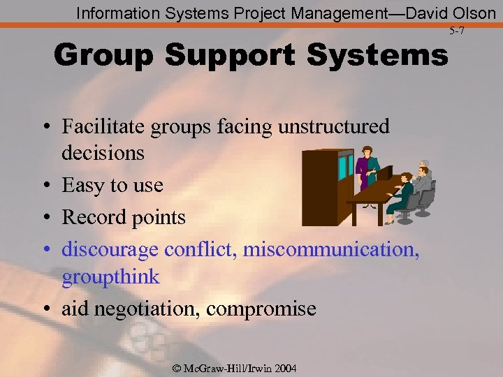 Information Systems Project Management—David Olson Group Support Systems • Facilitate groups facing unstructured decisions