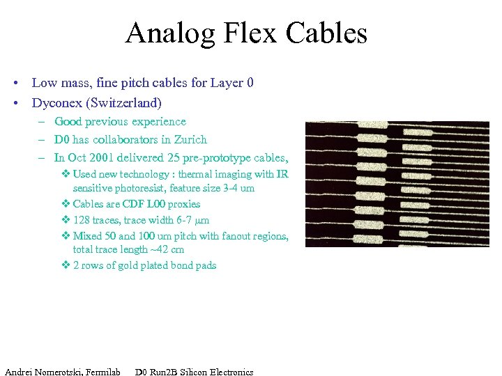 Analog Flex Cables • Low mass, fine pitch cables for Layer 0 • Dyconex