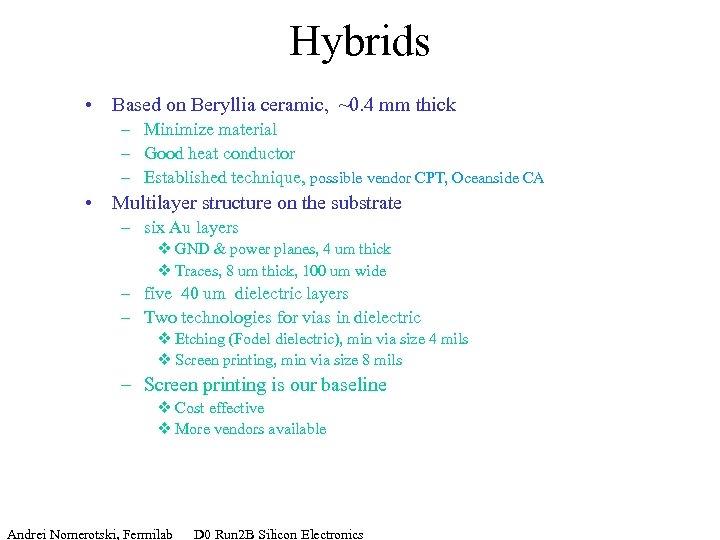 Hybrids • Based on Beryllia ceramic, ~0. 4 mm thick – Minimize material –