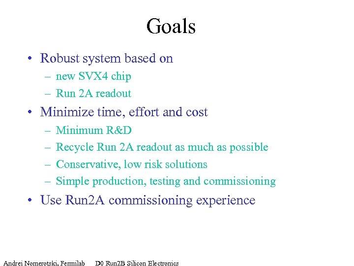Goals • Robust system based on – new SVX 4 chip – Run 2