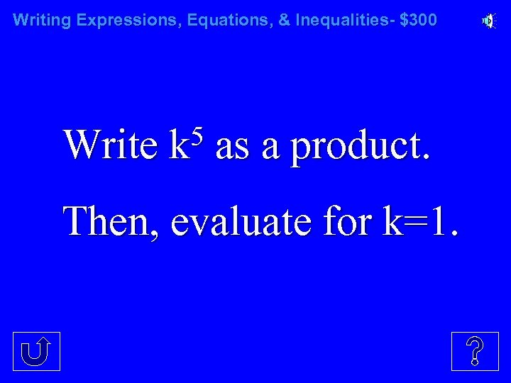 Writing Expressions, Equations, & Inequalities- $300 Write 5 k as a product. Then, evaluate