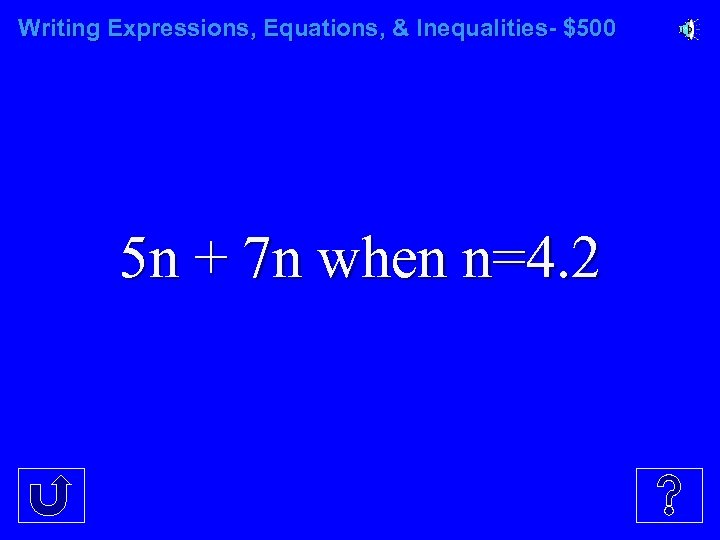 Writing Expressions, Equations, & Inequalities- $500 5 n + 7 n when n=4. 2
