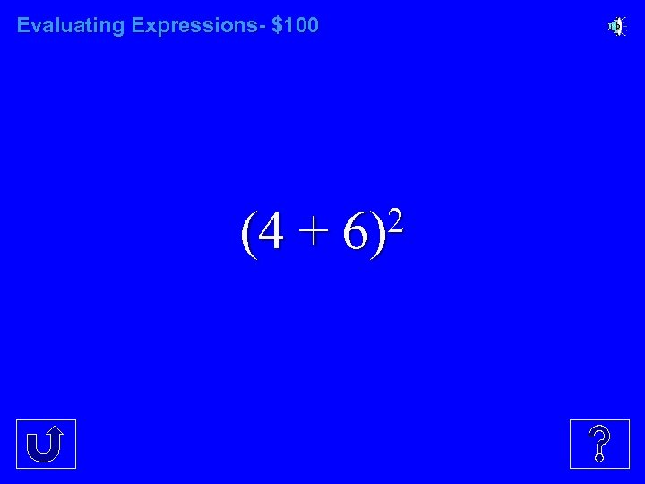 Evaluating Expressions- $100 (4 + 2 6)