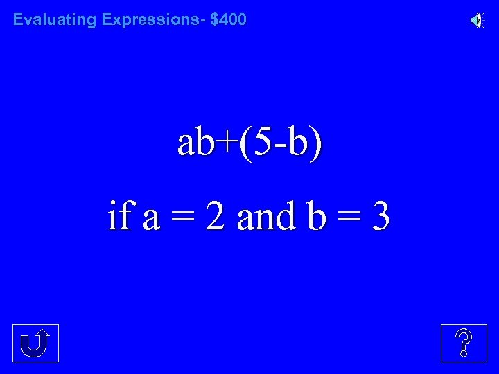 Evaluating Expressions- $400 ab+(5 -b) if a = 2 and b = 3