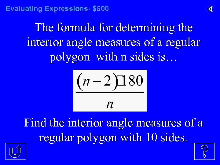 Evaluating Expressions- $500 The formula for determining the interior angle measures of a regular