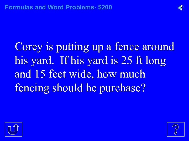 Formulas and Word Problems- $200 Corey is putting up a fence around his yard.