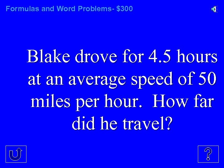 Formulas and Word Problems- $300 Blake drove for 4. 5 hours at an average