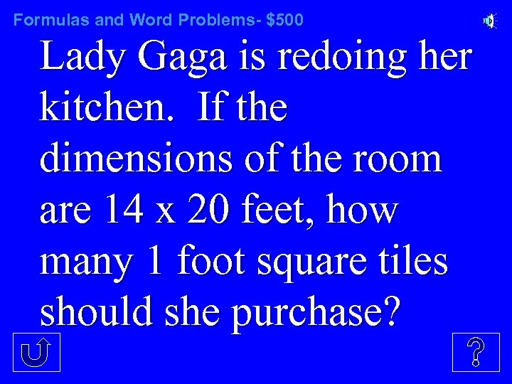 Formulas and Word Problems- $500 Lady Gaga is redoing her kitchen. If the dimensions