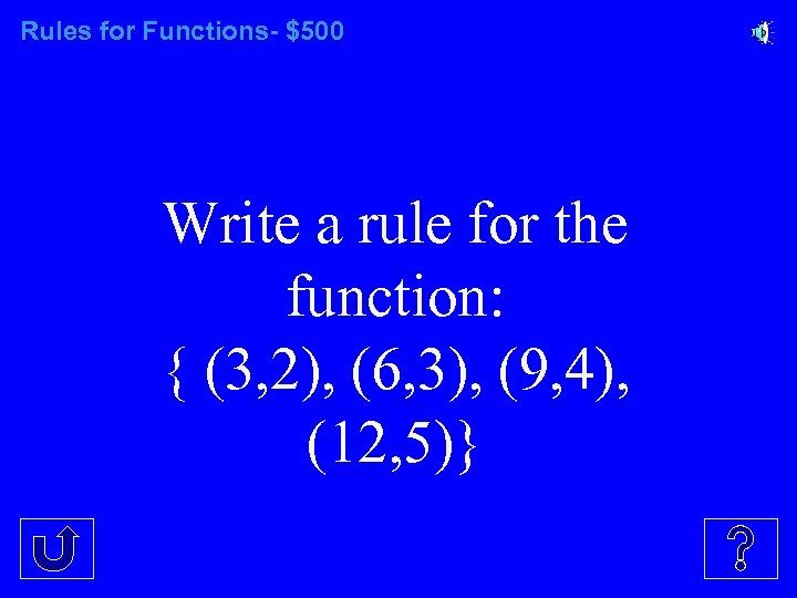 Rules for Functions- $500 Write a rule for the function: { (3, 2), (6,