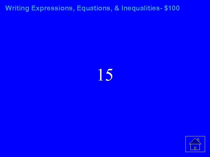 Writing Expressions, Equations, & Inequalities- $100 15