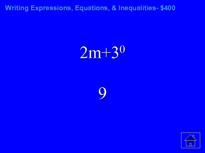 Writing Expressions, Equations, & Inequalities- $400 0 2 m+3 9