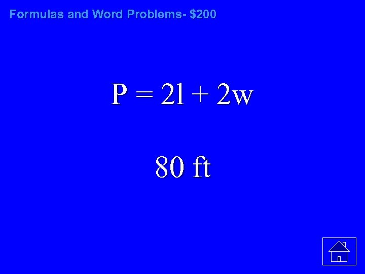 Formulas and Word Problems- $200 P = 2 l + 2 w 80 ft