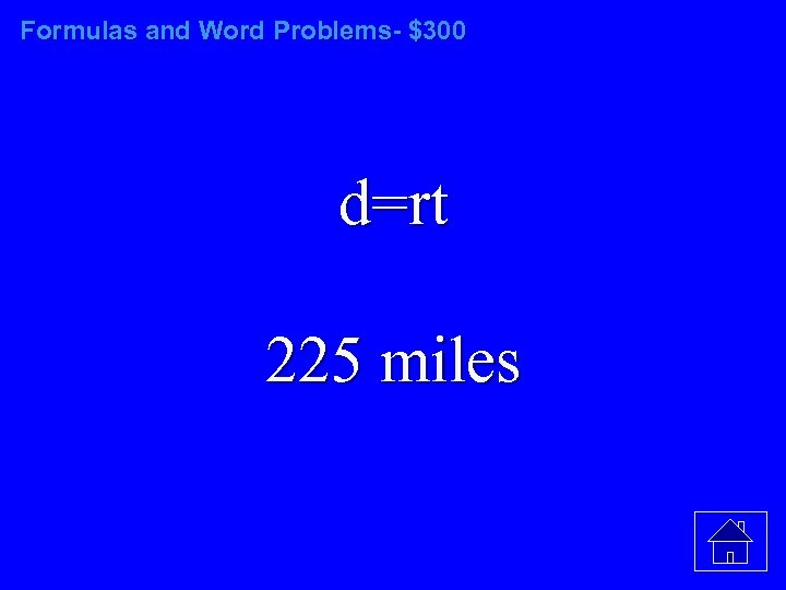 Formulas and Word Problems- $300 d=rt 225 miles