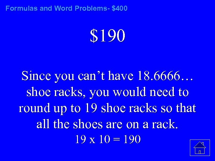 Formulas and Word Problems- $400 $190 Since you can't have 18. 6666… shoe racks,