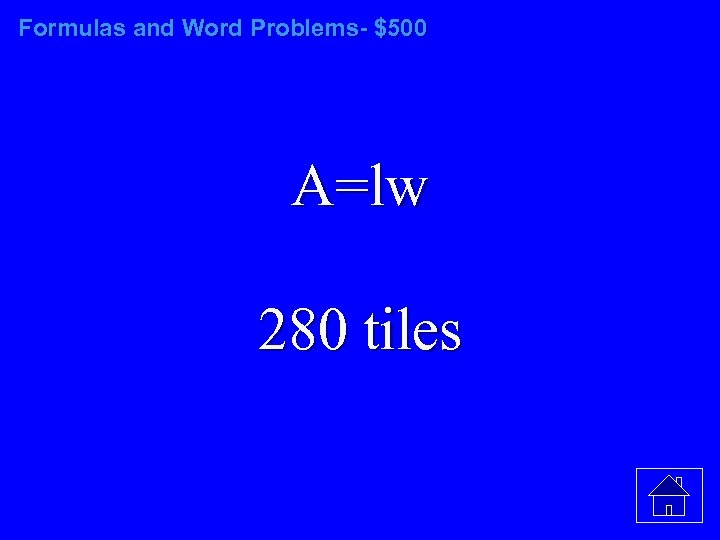 Formulas and Word Problems- $500 A=lw 280 tiles