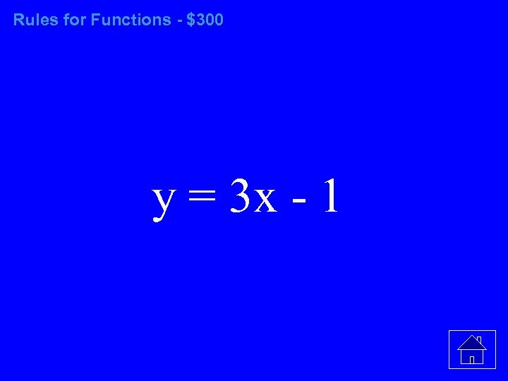 Rules for Functions - $300 y = 3 x - 1