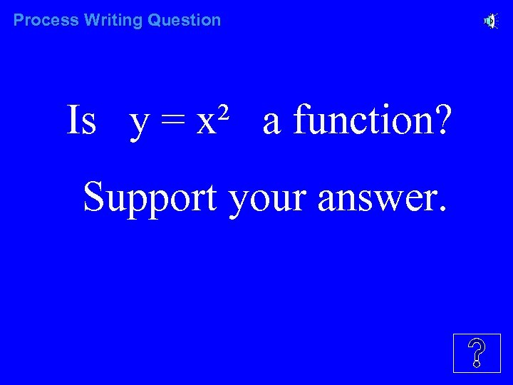Process Writing Question Is y = x² a function? Support your answer.
