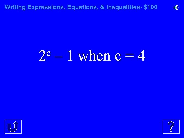 Writing Expressions, Equations, & Inequalities- $100 c 2 – 1 when c = 4