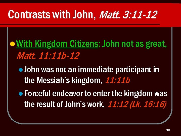 Contrasts with John, Matt. 3: 11 -12 l With Kingdom Citizens: John not as