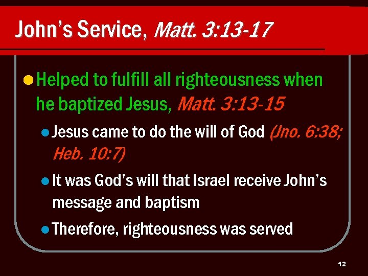 John's Service, Matt. 3: 13 -17 l Helped to fulfill all righteousness when he