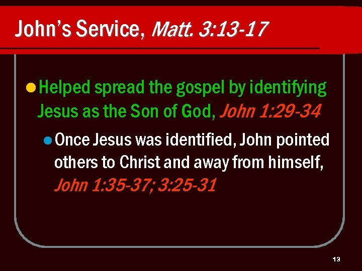 John's Service, Matt. 3: 13 -17 l Helped spread the gospel by identifying Jesus