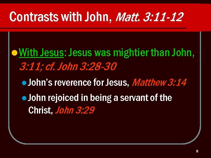 Contrasts with John, Matt. 3: 11 -12 l With Jesus: Jesus was mightier than