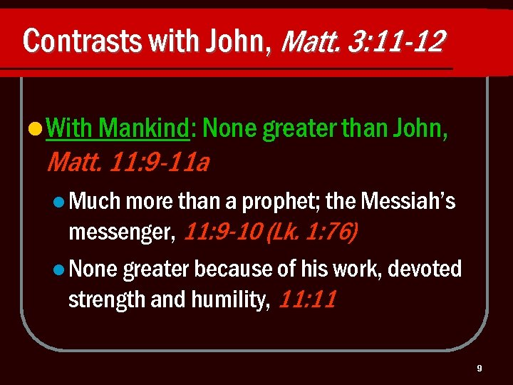 Contrasts with John, Matt. 3: 11 -12 l With Mankind: None greater than John,